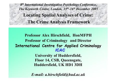 Professor Alex Hirschfield, HonMFPH Professor of Criminology and Director International Centre for Applied Criminology ICAC University of Huddersfield,