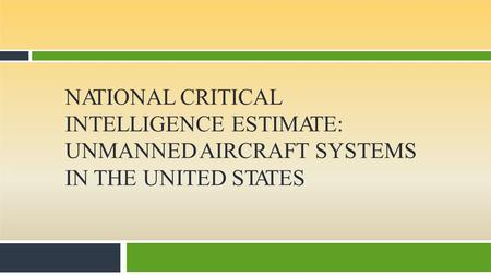 NATIONAL CRITICAL INTELLIGENCE ESTIMATE: UNMANNED AIRCRAFT SYSTEMS IN THE UNITED STATES.