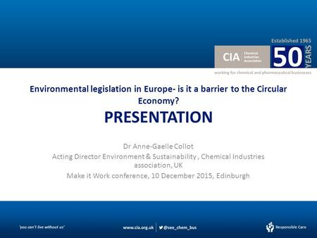 Responsible Care 'you can't live without us' Responsible Care Environmental legislation in Europe- is it a barrier to the Circular Economy? PRESENTATION.