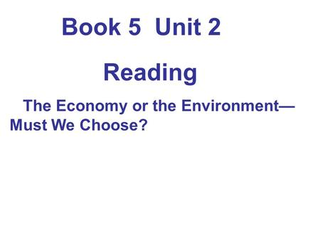 Book 5 Unit 2 Reading The Economy or the Environment— Must We Choose?