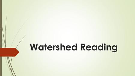 Watershed Reading. 1. Watershed = area of land that drains precipitation to a body of water 2. Depends on topography - Divided by ridges (hills)  drainage.