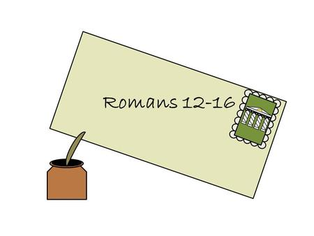 Romans 12-16. The grace of God is the help He gives us through His love and mercy. It is the power by which He enables us to perform works of righteousness.