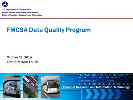 Office of Research and Information Technology FMCSA Data Quality Program October 27, 2014 Traffic Records Forum.