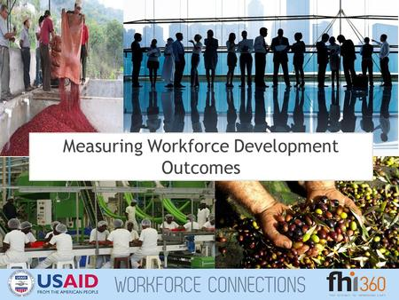 Measuring Workforce Development Outcomes. Definition of Workforce Development 1. Needs include those of WfD providers, labor, and employers. 2. The definition.
