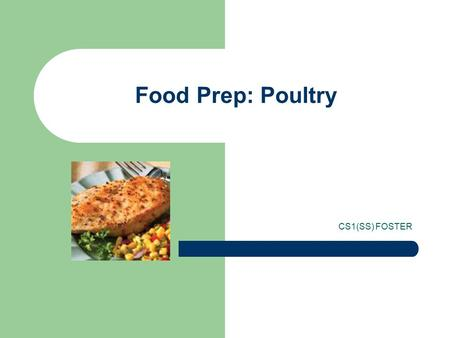 Food Prep: Poultry CS1(SS) FOSTER. Learning Objectives Identify different poultry products Explore preparation of those products Discuss food safety considerations.