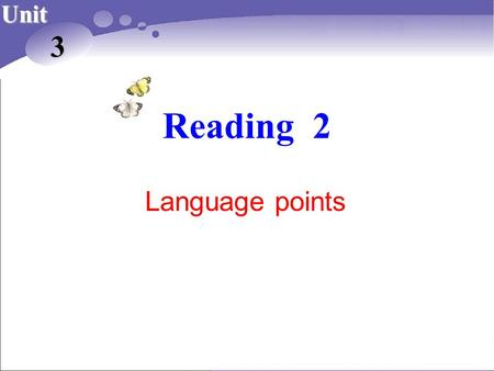 Reading 2 Unit 3 Language points. 湖南长郡卫星远程学校 2013 年下学期制作 10 Reading Strategy: understanding the use of examples (P35)