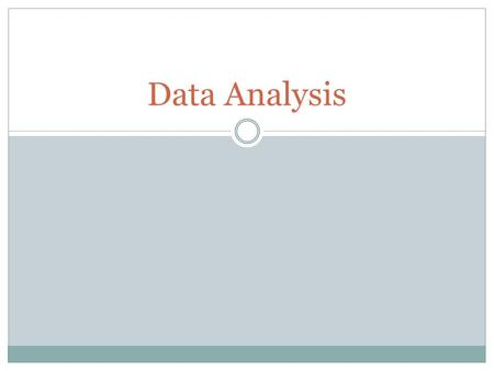 Data Analysis. Overview Take some time to carefully review all of the data you have collected from your experiment. Use charts and graphs to help you.