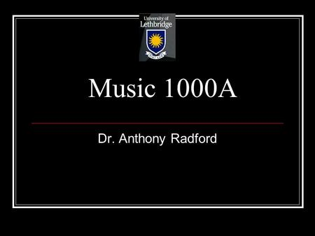 Music 1000A Dr. Anthony Radford. Syllabus Please read the syllabus It can be found in your email and online.