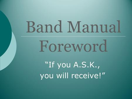 "Band Manual Foreword ""If you A.S.K., you will receive!"""