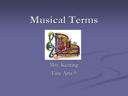 Musical Terms Mrs. Keating Fine Arts 9. Rhythm Beat is like your pulse! Your heart keeps the beat for the rest for your body! Beat is like your pulse!