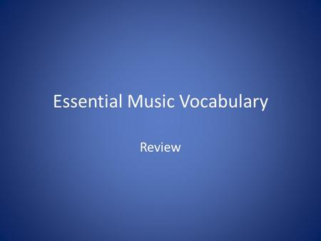 Essential Music Vocabulary Review. Directions: Identify the music vocabulary word that matches the given definition. Students will be called at random.