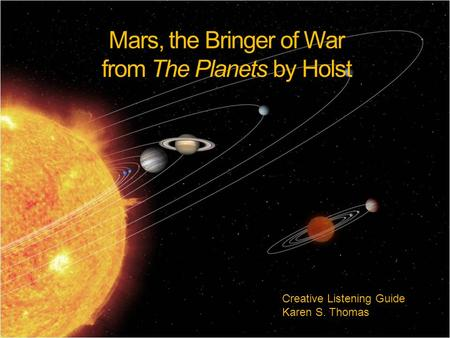 Mars, the Bringer of War from The Planets by Holst Creative Listening Guide Karen S. Thomas.