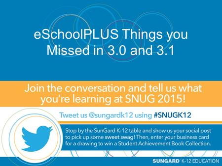 ESchoolPLUS Things you Missed in 3.0 and 3.1. Kim Kaltenbrun, Senior Consultant October 13, 2015 This document contains confidential proprietary trade.