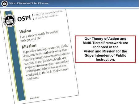 Our Theory of Action and Multi-Tiered Framework are anchored in the Vision and Mission for the Superintendent of Public Instruction. Office of Student.