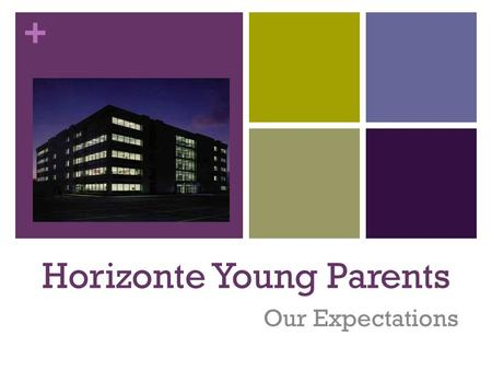 + Horizonte Young Parents Our Expectations. + Horizonte Expectations follow directionsbe there…be readybe respectfulbe responsiblehands & feet to yourself.
