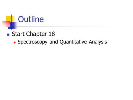 Outline Start Chapter 18 Spectroscopy and Quantitative Analysis.