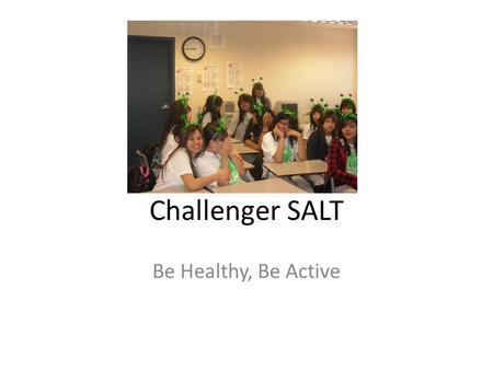 Challenger SALT Be Healthy, Be Active. What is SALT?