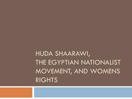 HUDA SHAARAWI, THE EGYPTIAN NATIONALIST MOVEMENT, AND WOMENS RIGHTS.