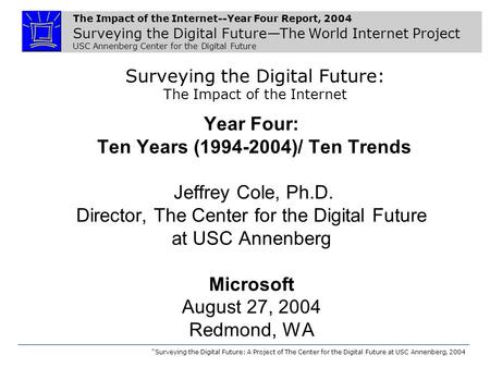 The Impact of the Internet--Year Four Report, 2004 Surveying the Digital Future—The World Internet Project USC Annenberg Center for the Digital Future.