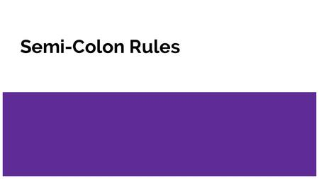 Semi-Colon Rules. Rule 1 -A semicolon can replace a period between two closely related independent clauses. Examples: -Call me tomorrow; you can give.