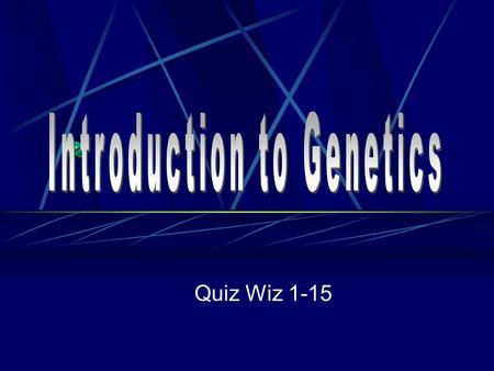 Quiz Wiz 1-15. 1. What is genetics? 2. Who is this?
