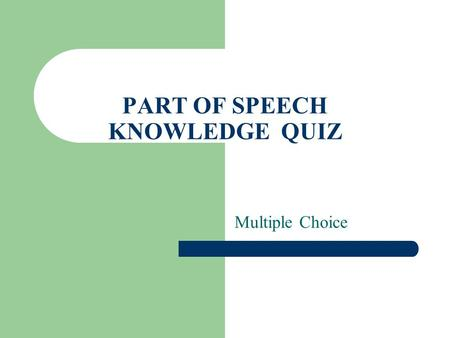 PART OF SPEECH KNOWLEDGE QUIZ Multiple Choice 1. Which of the following would not a noun? A. sun B. car C. run D. band.