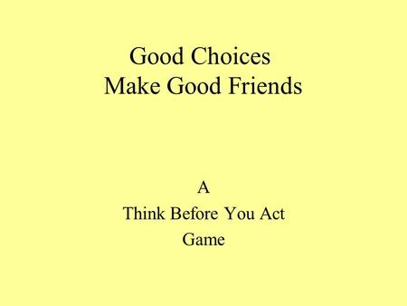 Good Choices Make Good Friends A Think Before You Act Game.