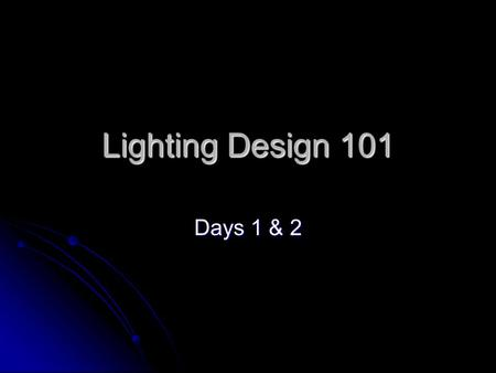 Lighting Design 101 Days 1 & 2. Today… Objective: Explain the basics of stage lighting in terms of it's qualities and functions. Objective: Explain the.
