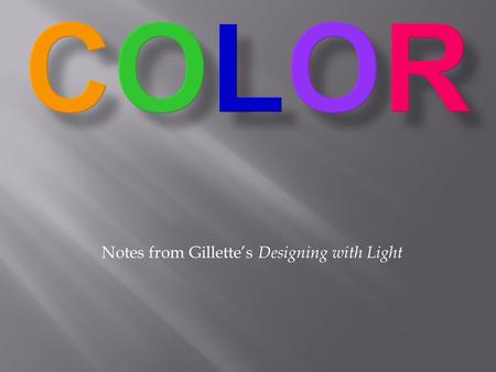 Notes from Gillette's Designing with Light.  …the most dominant element the designer controls  …derived from light.