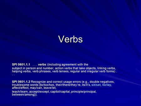 Verbs SPI 0601.1.1... verbs (including agreement with the subject in person and number, action verbs that take objects, linking verbs, helping verbs, verb.