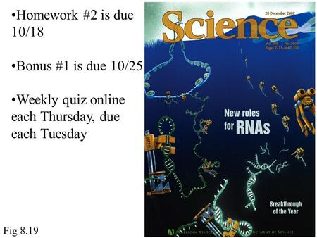 Fig 8.19 Homework #2 is due 10/18 Bonus #1 is due 10/25 Weekly quiz online each Thursday, due each Tuesday.