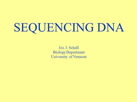 SEQUENCING DNA Jos. J. Schall Biology Department University of Vermont.