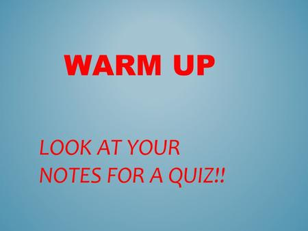 WARM UP LOOK AT YOUR NOTES FOR A QUIZ!!. DISCUSS THE 4 DIFFERENT TYPES OF FAMILIES DEMONSTRATE WHO MAKES UP EACH OF THESE FAMILIES UNDERSTAND THAT ONE.