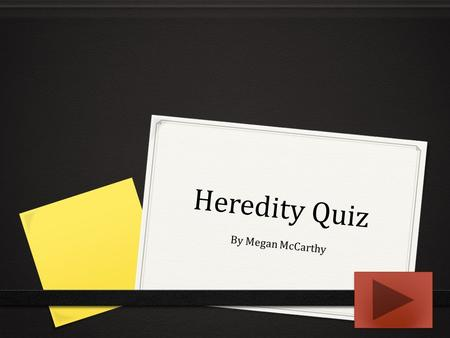 Heredity Quiz By Megan McCarthy Instructions Read each question carefully and choose the best possible answer. If correct, move on to the next question.