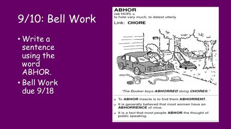 9/10: Bell Work Write a sentence using the word ABHOR. Bell Work due 9/18.