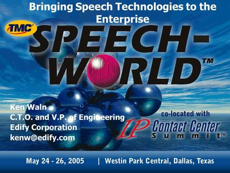 Bringing Speech Technologies to the Enterprise Ken Waln C.T.O. and V.P. of Engineering Edify Corporation
