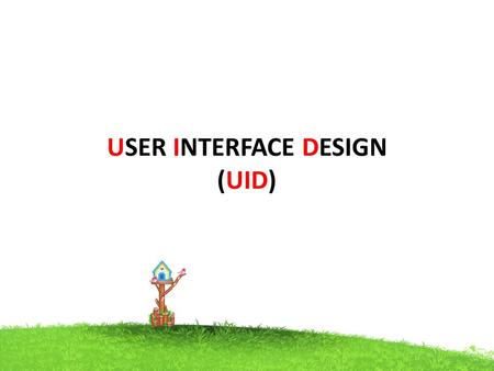 USER INTERFACE DESIGN (UID). Introduction & Overview The interface is the way to communicate with a product Everything we interact with an interface Eg.