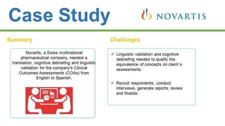 Case Study SummaryChallenges Novartis, a Swiss multinational pharmaceutical company, needed a translation, cognitive debriefing and linguistic validation.
