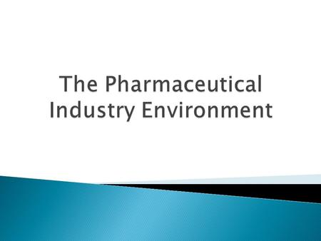  Overview of pharma industry  Know associate industry in pharma  Environmental forces  Stakeholders.