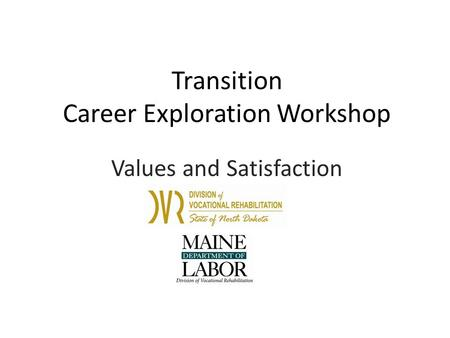 Transition Career Exploration Workshop Values and Satisfaction.