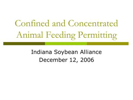 Confined and Concentrated Animal Feeding Permitting Indiana Soybean Alliance December 12, 2006.