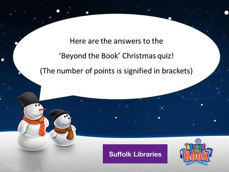Here are the answers to the 'Beyond the Book' Christmas quiz! (The number of points is signified in brackets)
