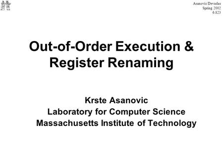 Out-of-Order Execution & Register Renaming Krste Asanovic Laboratory for Computer Science Massachusetts Institute of Technology Asanovic/Devadas Spring.