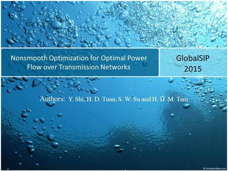 Nonsmooth Optimization for Optimal Power Flow over Transmission Networks GlobalSIP 2015 Authors: Y. Shi, H. D. Tuan, S. W. Su and H. H. M. Tam.