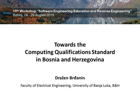 Dražen Br đ anin Faculty of Electrical Engineering, University of Banja Luka, B&H Towards the Computing Qualifications Standard in Bosnia and Herzegovina.