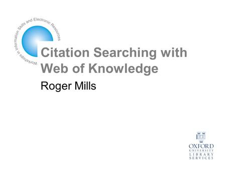 Citation Searching with Web of Knowledge Roger Mills.