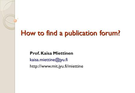 How to find a publication forum? Prof. Kaisa Miettinen