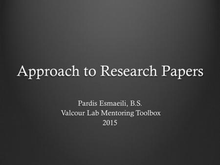 Approach to Research Papers Pardis Esmaeili, B.S. Valcour Lab Mentoring Toolbox Valcour Lab Mentoring Toolbox2015.