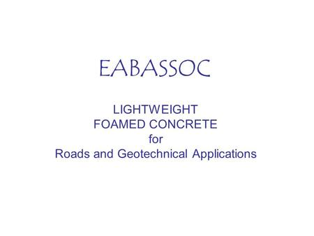 LIGHTWEIGHT FOAMED CONCRETE for Roads and Geotechnical Applications