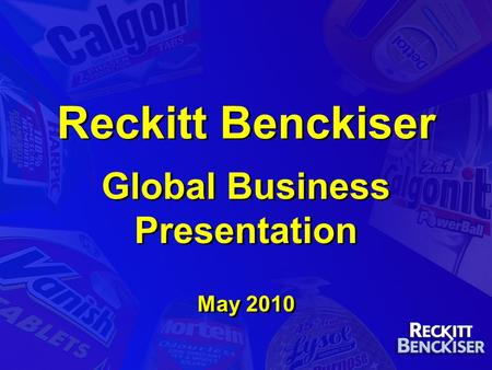 Reckitt Benckiser Global Business Presentation May 2010.